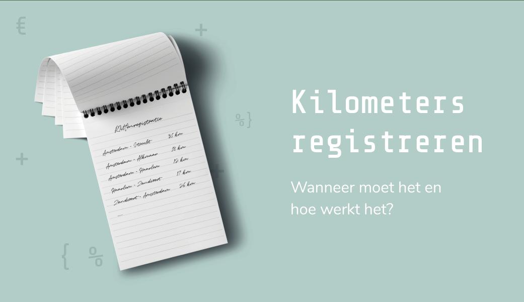 Kilometers registreren als ondernemer: wanneer moet het en hoe werkt het? - ZZP boekhouding