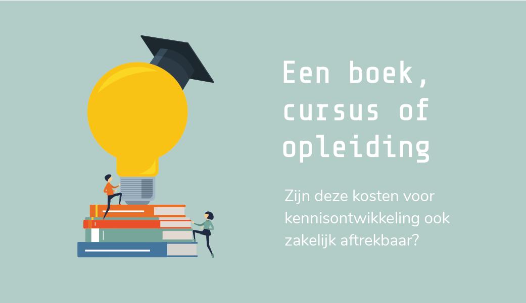 Boek, cursus of opleiding: zijn deze kosten voor kennisontwikkeling zakelijk aftrekbaar? | Zakelijke kosten | Belastingdienst | Workshop | Training | Cursus | Studiekosten | Vakliteratuur