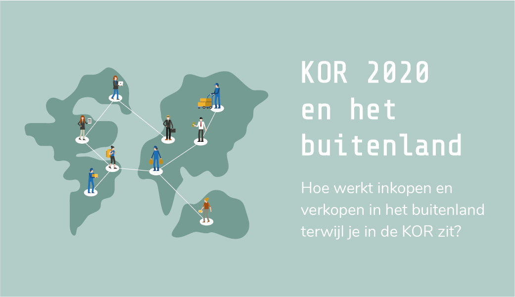 Nieuwe KOR 2020 | KOR buitenland | KOR factuur buitenland | Inkopen in het buitenland | Verkopen naar het buitenland | Kleineondernemersregeling