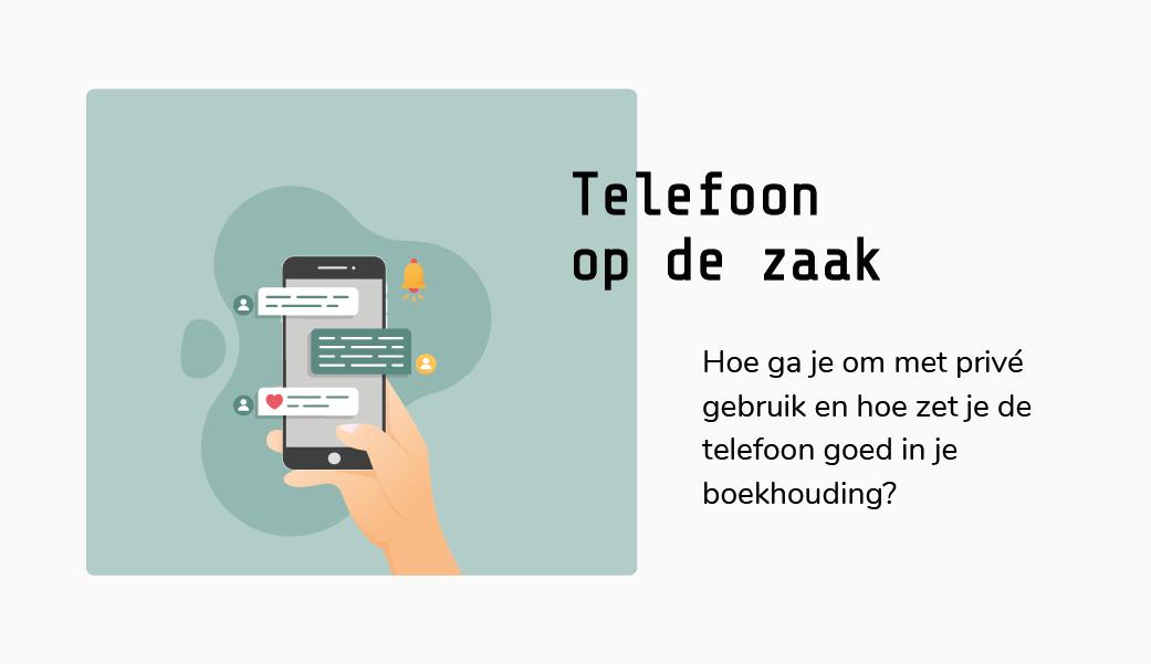Telefoon op de zaak | Privé telefoon zakelijk aftrekbaar | Privé of zakelijk abonnement | Mobiel op de zaak | Telefoon zakelijk of privé