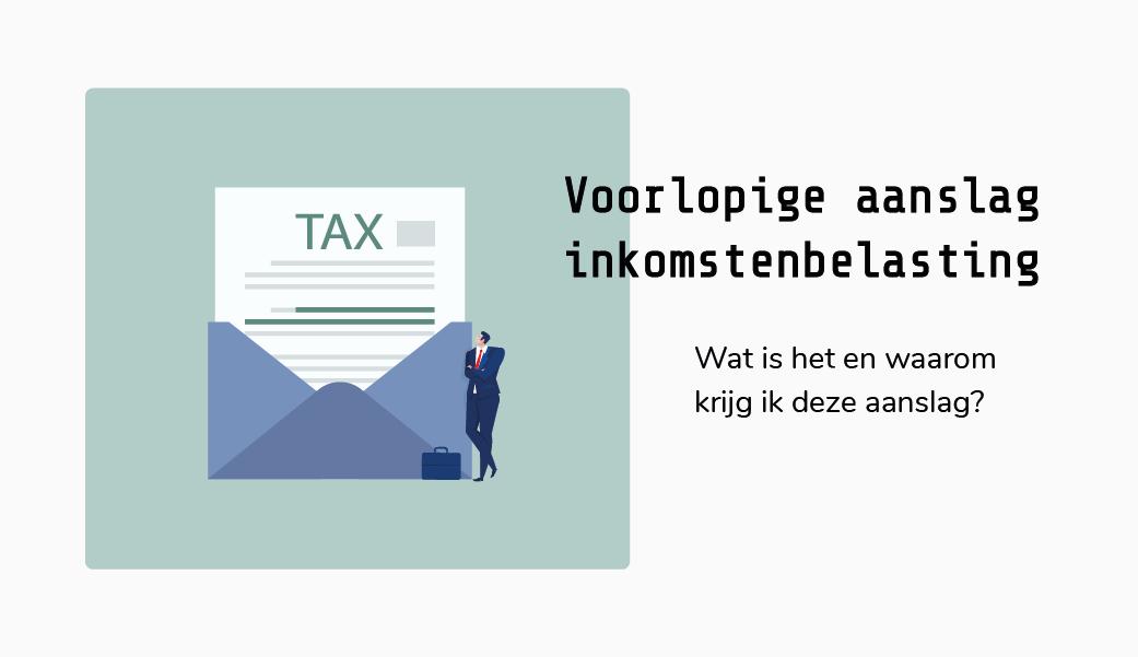 Voorlopige aanslag Inkomstenbelasting: alles wat je erover moet weten   Wat is een voorlopige aanslag?   Waarom krijg ik een voorlopige aanslag?   Hoe kan ik mijn voorlopige aanslag wijzigen?