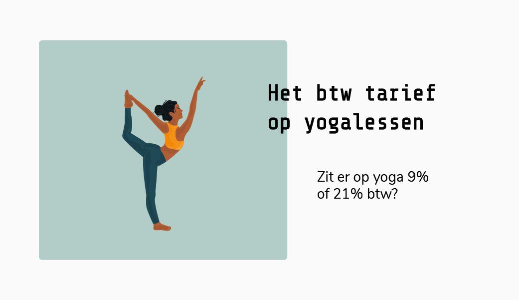 Btw tarief op yoga - zit er op yoga 9% of 21% btw?