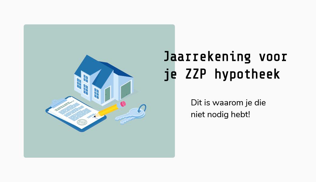 Jaarrekening ZZP hypotheek - Dit is waarom je geen jaarrekening nodig hebt voor je zzp hypotheek - Documenten zzp hypotheek