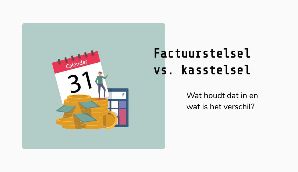Het verschil tussen het factuurstelsel en het kasstelsel - factuurstelsel vs kasstelsel - betaaldatum vs factuurdatum