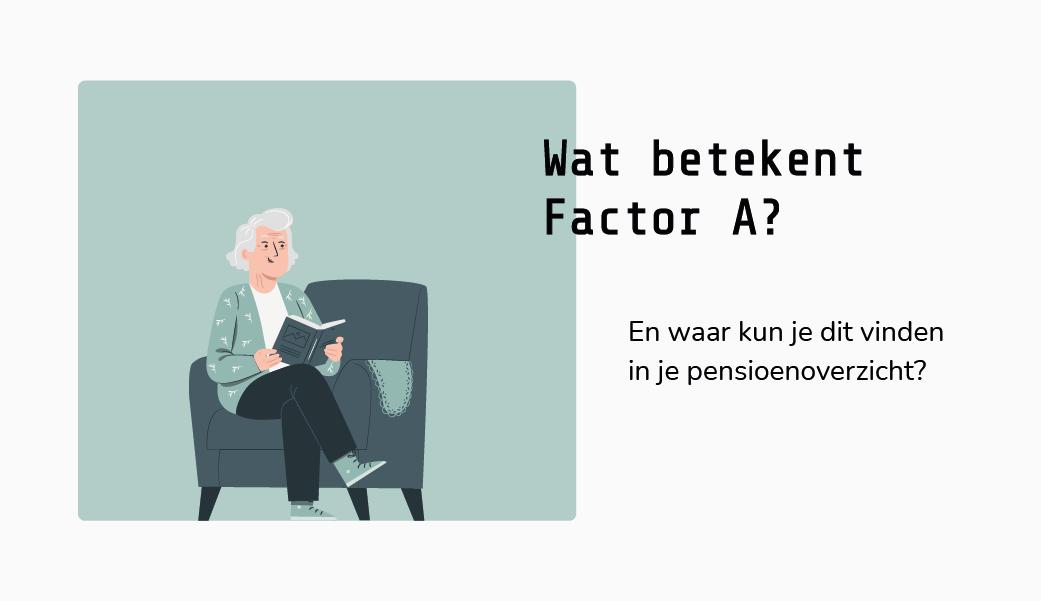 Wat is Factor A pensioen? Waar kan ik Factor A vinden in mijn pensioenoverzicht?